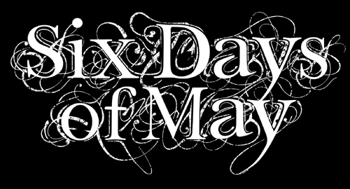 SIX DAYS OF MAY