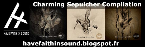HAVE FAITH IN SOUND | Charming Sepulcher Part 1,2 and 3 (Various Artists - Free Download)